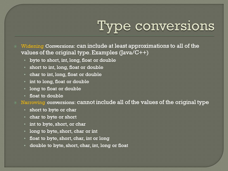  Widening Conversions: can include at least approximations to all of the values of the original type.