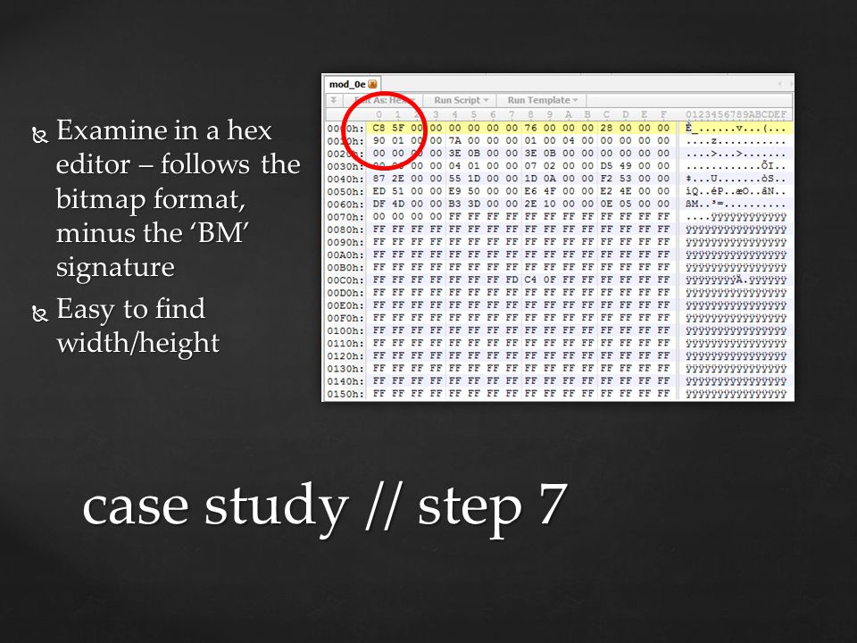  Examine in a hex editor – follows the bitmap format, minus the 'BM' signature  Easy to find width/height case study // step 7