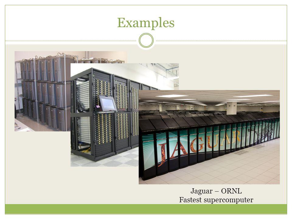 Examples Jaguar – ORNL Fastest supercomputer