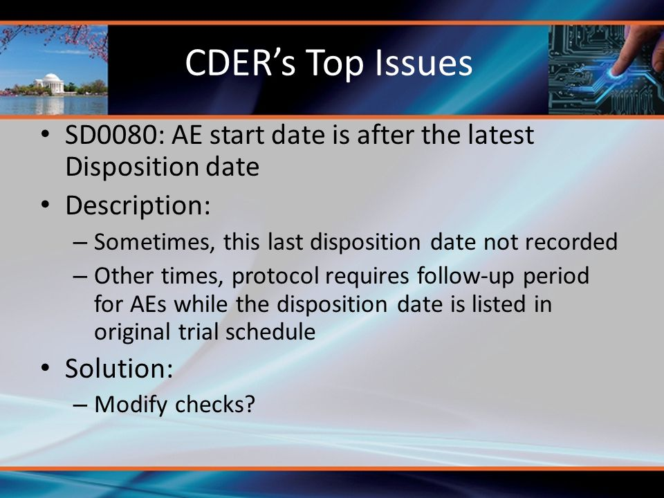 CDER's Top Issues SD0080: AE start date is after the latest Disposition date Description: – Sometimes, this last disposition date not recorded – Other