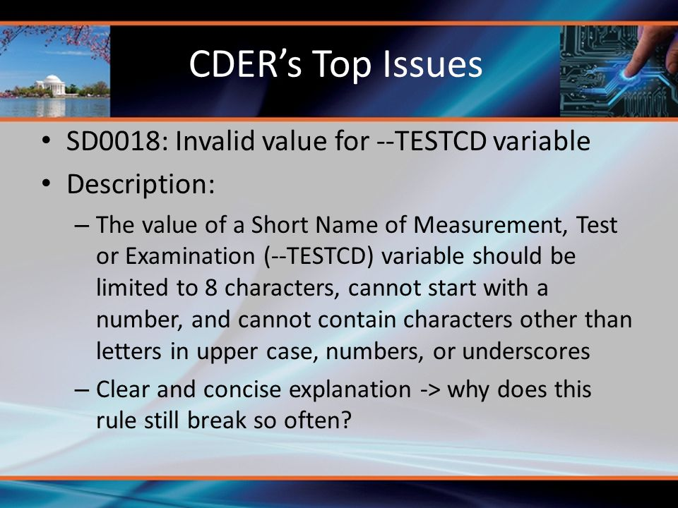 CDER's Top Issues SD0018: Invalid value for --TESTCD variable Description: – The value of a Short Name of Measurement, Test or Examination (--TESTCD)