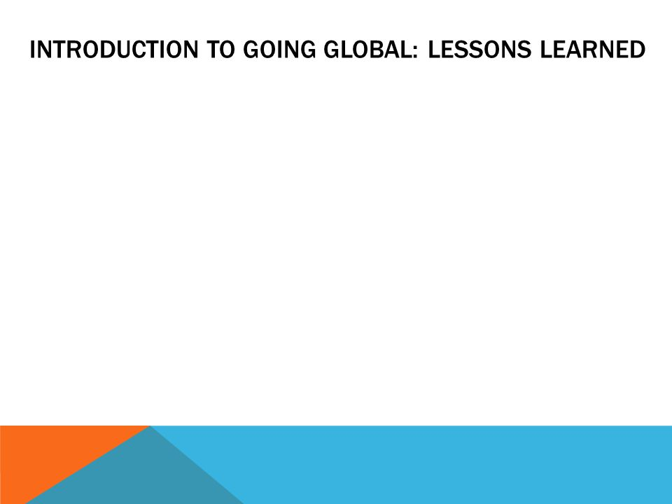 INTRODUCTION TO GOING GLOBAL: LESSONS LEARNED