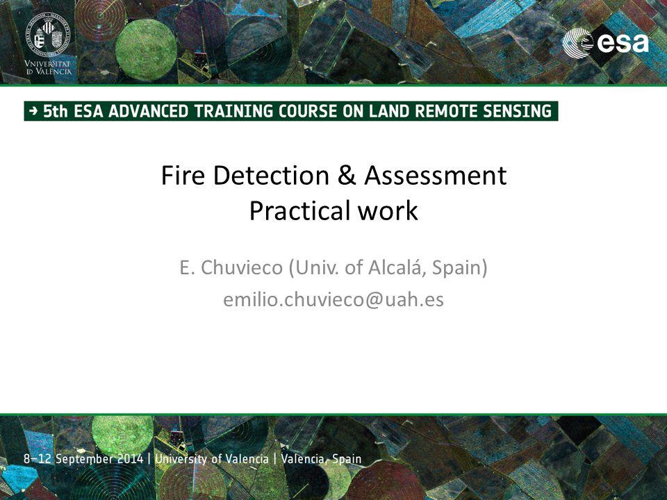 Fire Detection & Assessment Practical work E. Chuvieco (Univ. of Alcalá, Spain) emilio.chuvieco@uah.es