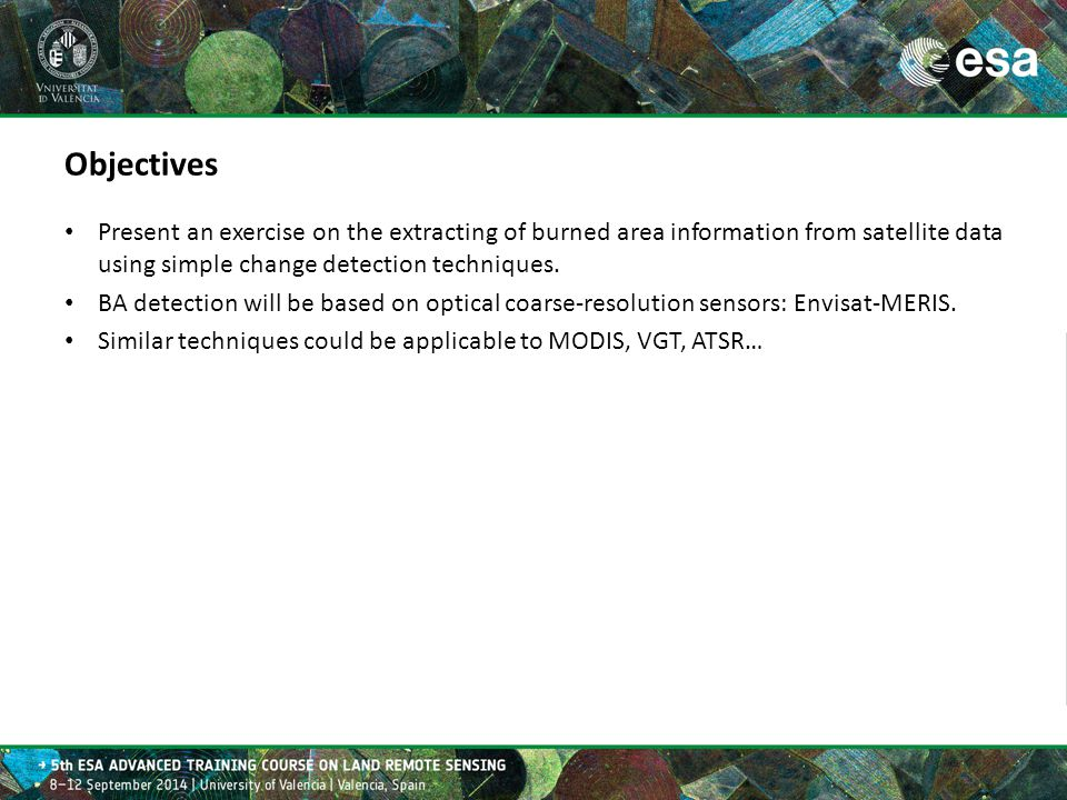 Objectives Present an exercise on the extracting of burned area information from satellite data using simple change detection techniques. BA detection