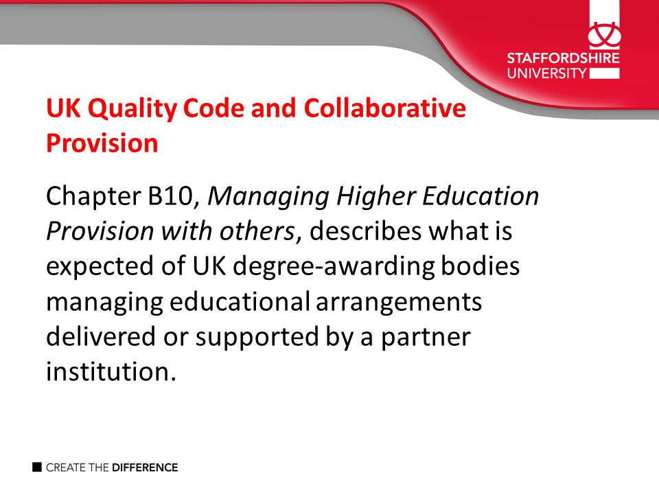 UK Quality Code and Collaborative Provision Chapter B10, Managing Higher Education Provision with others, describes what is expected of UK degree-awar