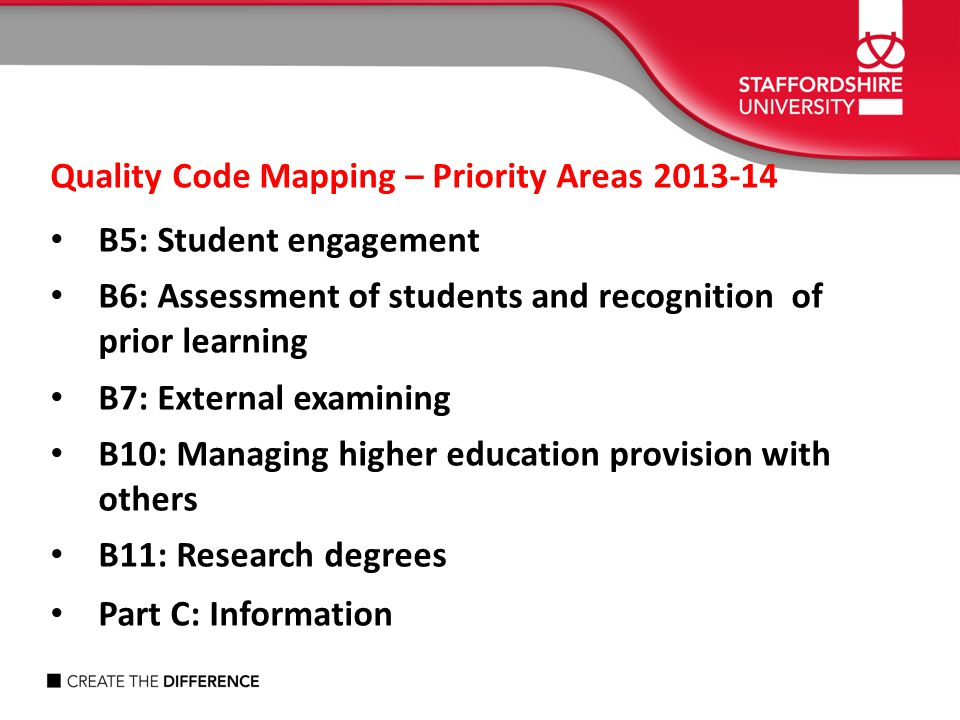 Quality Code Mapping – Priority Areas 2013-14 B5: Student engagement B6: Assessment of students and recognition of prior learning B7: External examini