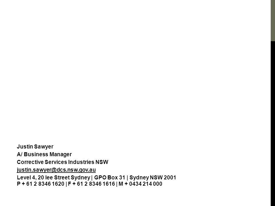 Justin Sawyer A/ Business Manager Corrective Services Industries NSW justin.sawyer@dcs.nsw.gov.au Level 4, 20 lee Street Sydney | GPO Box 31 | Sydney