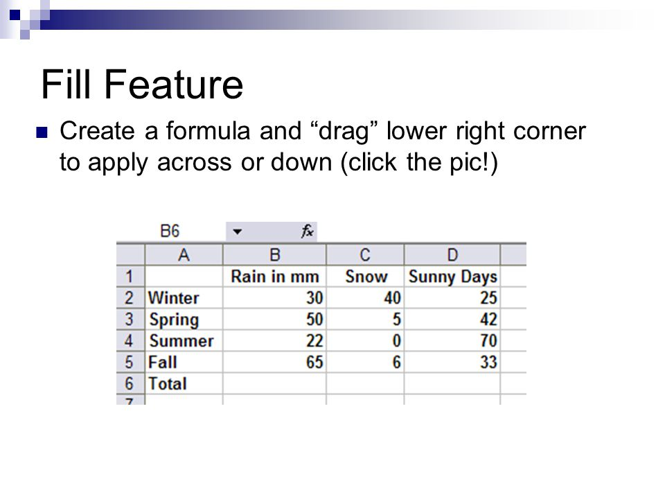 Fill Feature Create a formula and drag lower right corner to apply across or down (click the pic!)