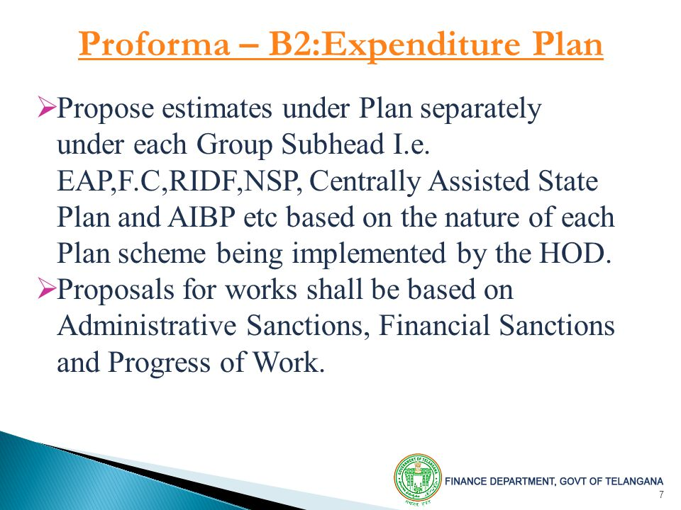 7 Proforma – B2:Expenditure Plan  Propose estimates under Plan separately under each Group Subhead I.e.