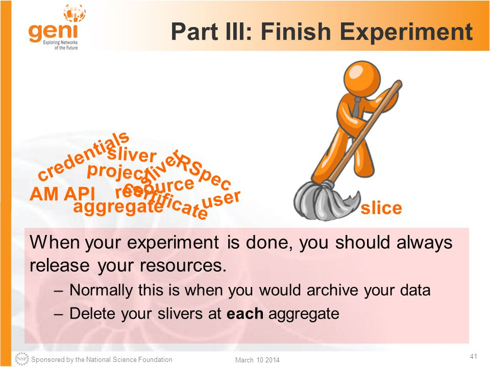 Sponsored by the National Science Foundation 41 March 10 2014 Part III: Finish Experiment When your experiment is done, you should always release your resources.