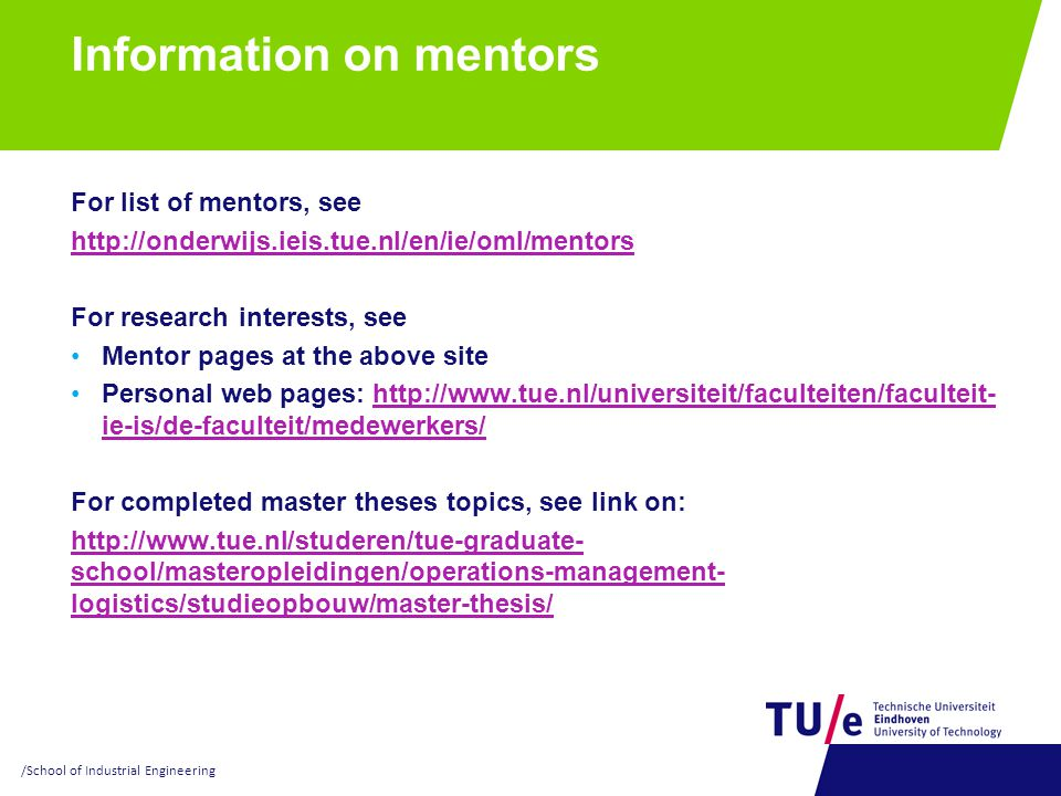 Information on mentors For list of mentors, see http://onderwijs.ieis.tue.nl/en/ie/oml/mentors For research interests, see Mentor pages at the above s