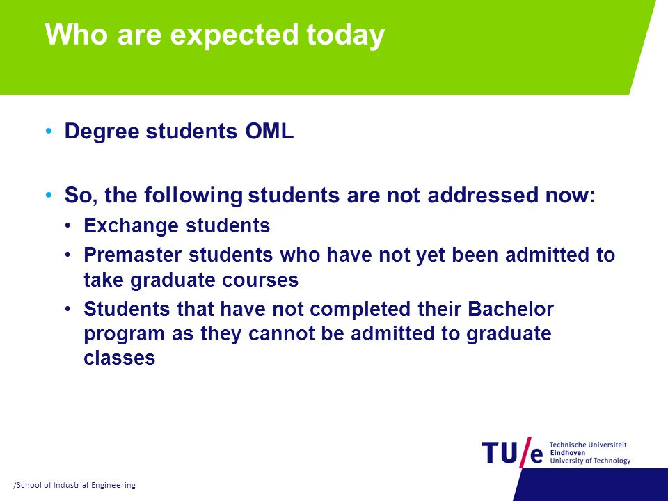 Who are expected today Degree students OML So, the following students are not addressed now: Exchange students Premaster students who have not yet bee