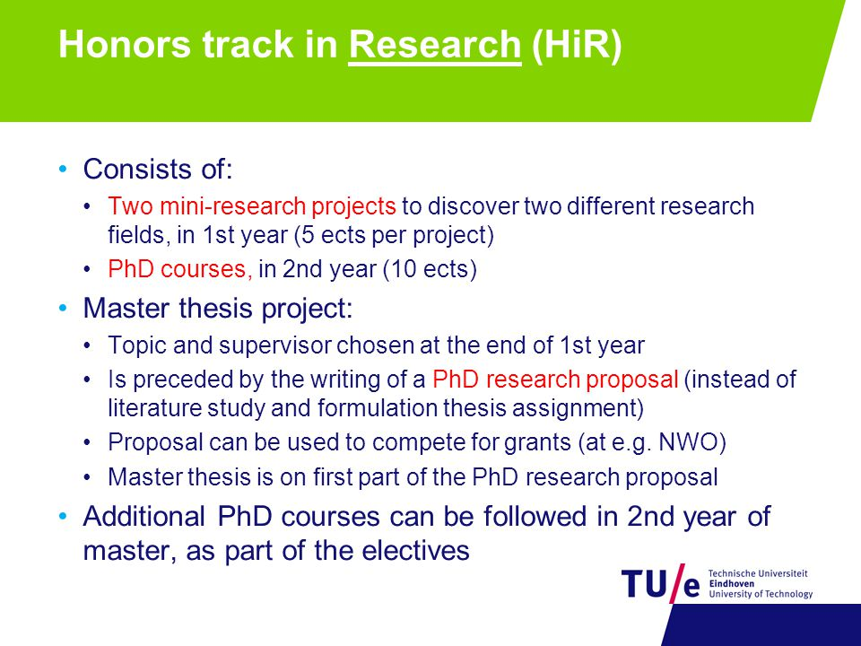Honors track in Research (HiR) Consists of: Two mini-research projects to discover two different research fields, in 1st year (5 ects per project) PhD