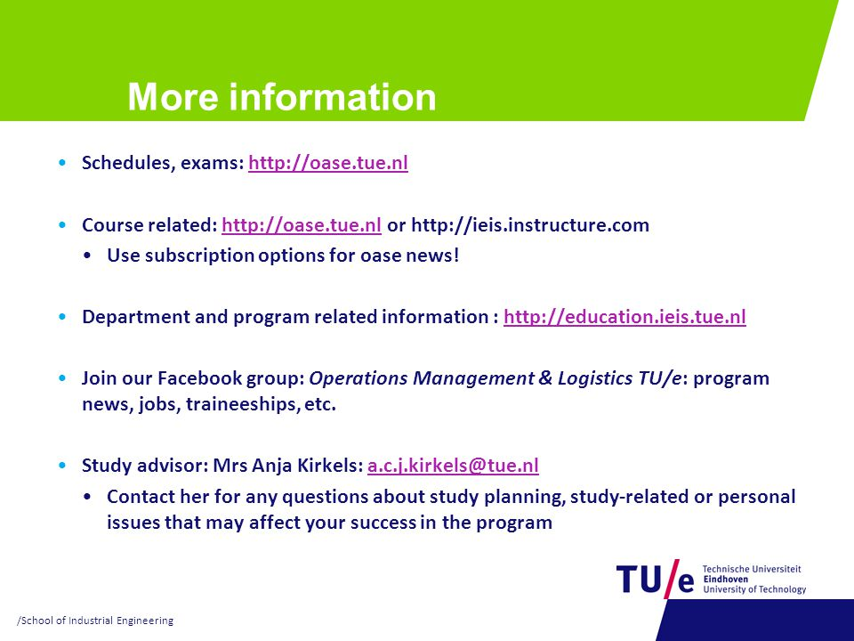 More information Schedules, exams: http://oase.tue.nlhttp://oase.tue.nl Course related: http://oase.tue.nl or http://ieis.instructure.comhttp://oase.t