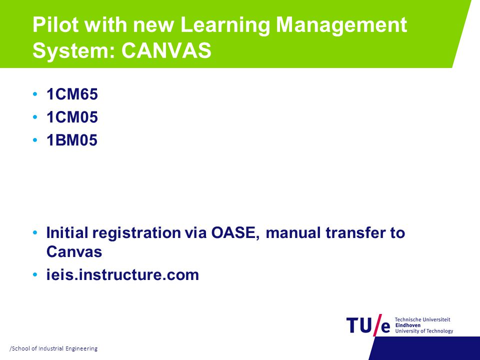 Pilot with new Learning Management System: CANVAS 1CM65 1CM05 1BM05 Initial registration via OASE, manual transfer to Canvas ieis.instructure.com /Sch