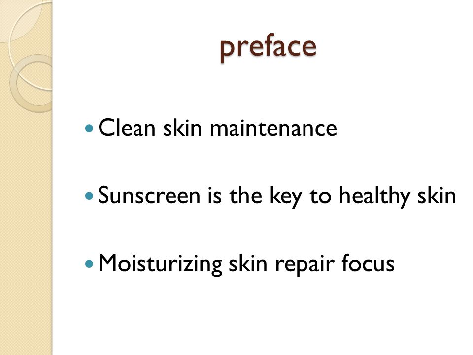 preface Clean skin maintenance Sunscreen is the key to healthy skin Moisturizing skin repair focus
