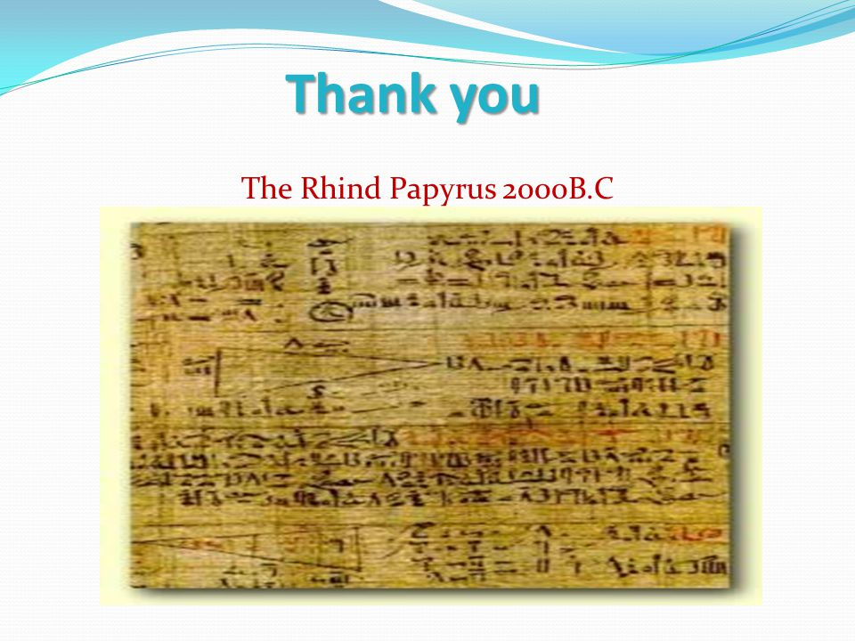 Thank you The Rhind Papyrus 2000B.C The Rhind Papyrus