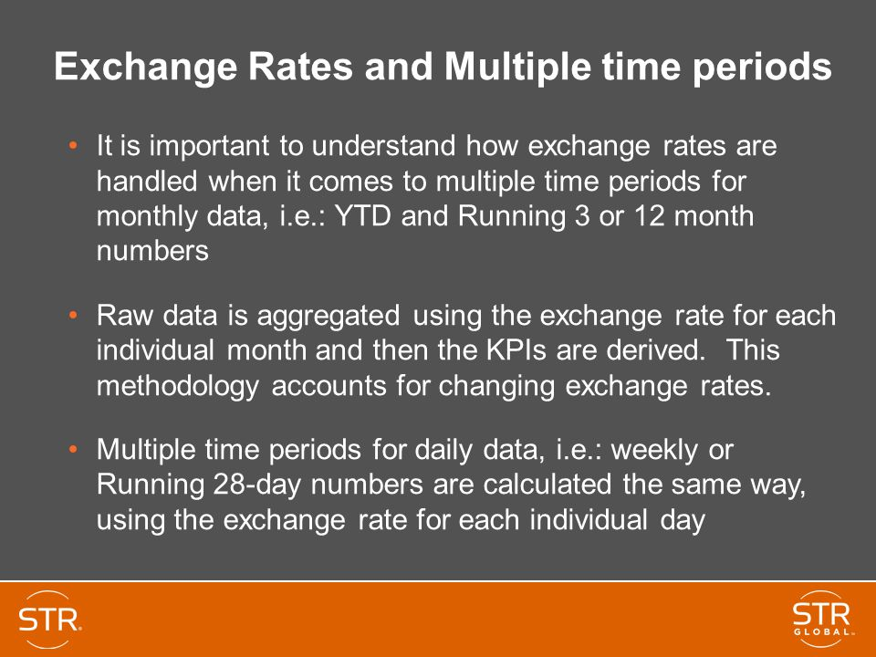 Exchange Rates and Multiple time periods It is important to understand how exchange rates are handled when it comes to multiple time periods for monthly data, i.e.: YTD and Running 3 or 12 month numbers Raw data is aggregated using the exchange rate for each individual month and then the KPIs are derived.