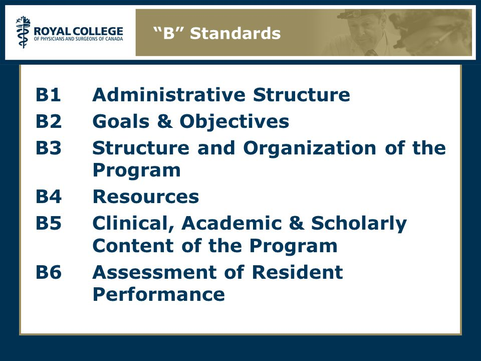 B1Administrative Structure B2Goals & Objectives B3Structure and Organization of the Program B4Resources B5Clinical, Academic & Scholarly Content of the Program B6Assessment of Resident Performance B Standards