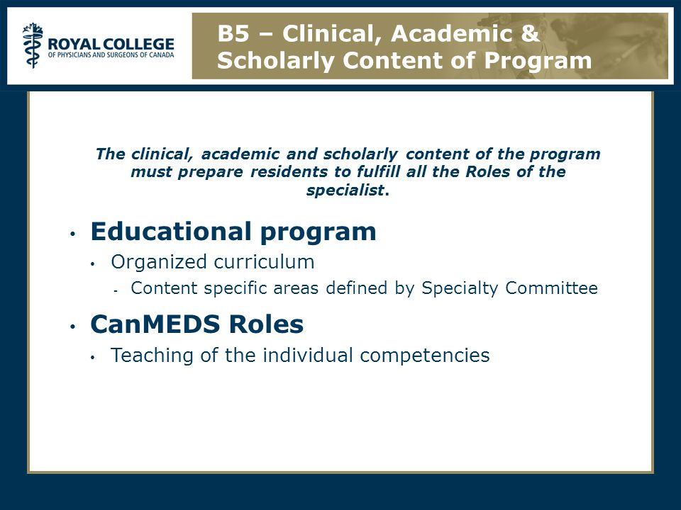 The clinical, academic and scholarly content of the program must prepare residents to fulfill all the Roles of the specialist.
