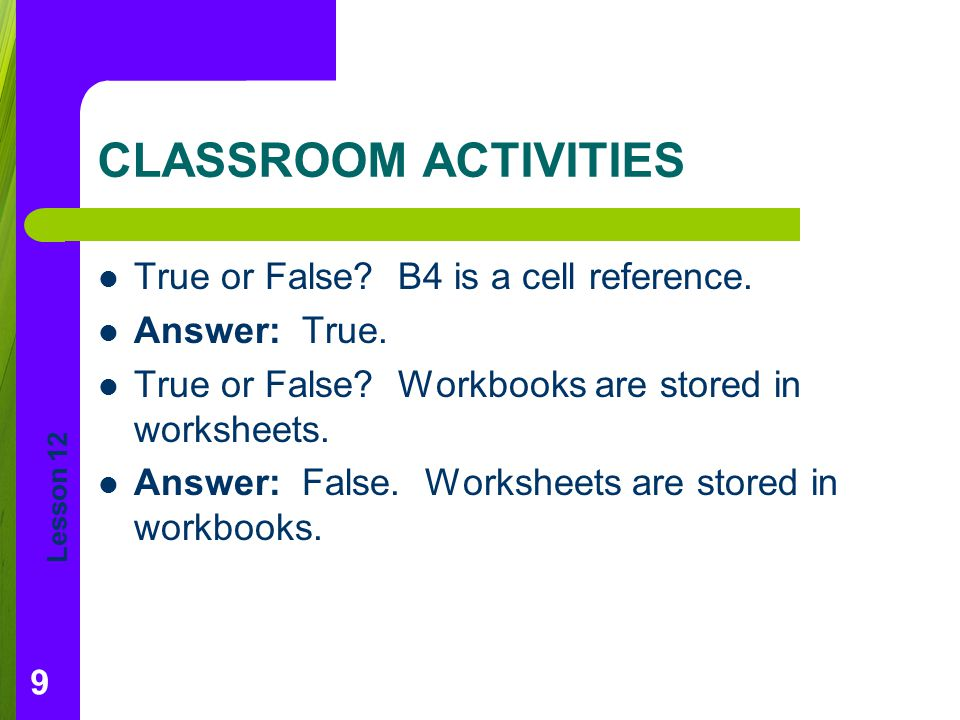 Lesson 12 CLASSROOM ACTIVITIES True or False.B4 is a cell reference.