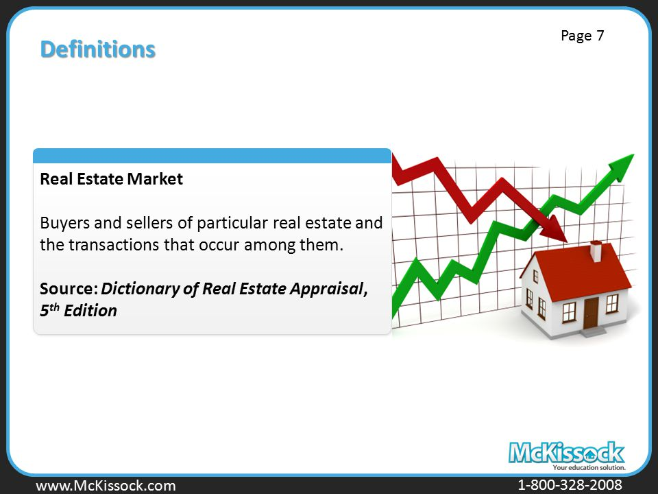 www.Mckissock.com www.McKissock.com 1-800-328-2008 Definitions Real Estate Market Buyers and sellers of particular real estate and the transactions that occur among them.