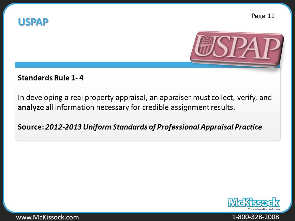 www.Mckissock.com www.McKissock.com 1-800-328-2008 USPAP Standards Rule 1- 4 In developing a real property appraisal, an appraiser must collect, verify, and analyze all information necessary for credible assignment results.