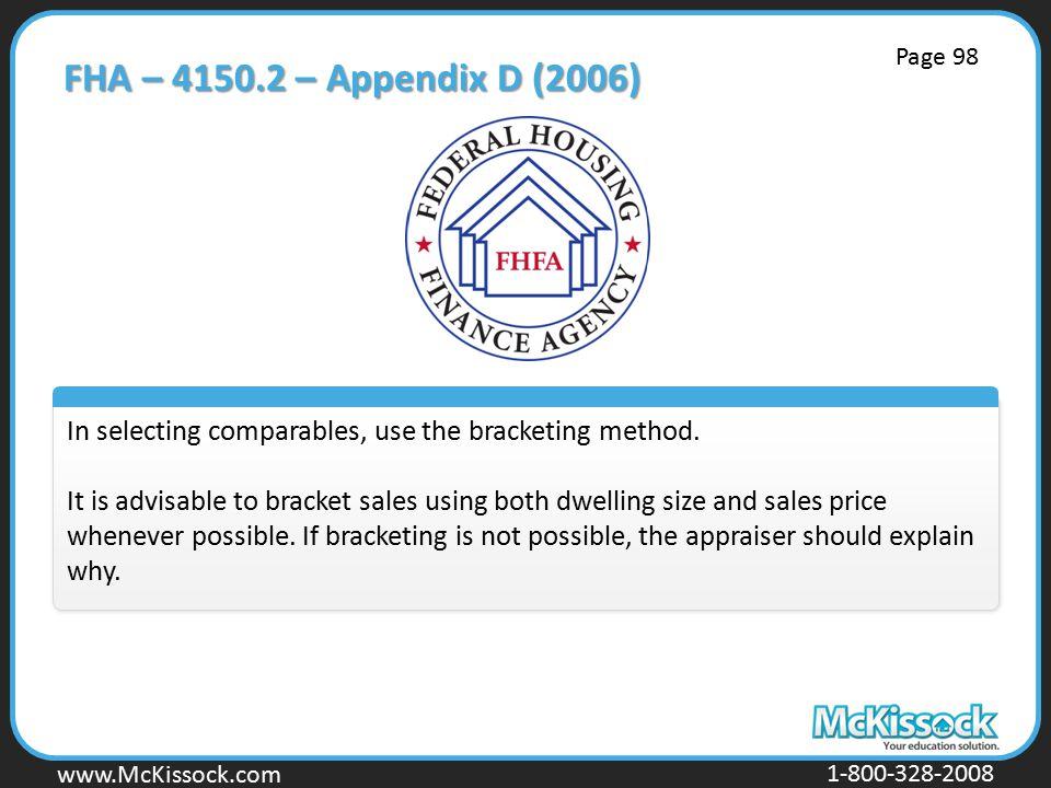 www.Mckissock.com www.McKissock.com 1-800-328-2008 FHA – 4150.2 – Appendix D (2006) In selecting comparables, use the bracketing method.