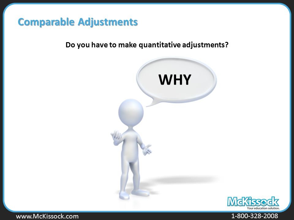 www.Mckissock.com www.McKissock.com 1-800-328-2008 Comparable Adjustments Do you have to make quantitative adjustments.