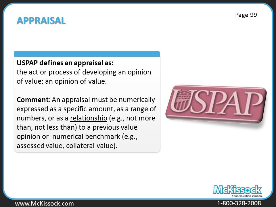 www.Mckissock.com www.McKissock.com 1-800-328-2008 APPRAISAL USPAP defines an appraisal as: the act or process of developing an opinion of value; an opinion of value.