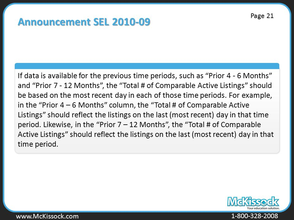 www.Mckissock.com www.McKissock.com 1-800-328-2008 Announcement SEL 2010-09 If data is available for the previous time periods, such as Prior 4 - 6 Months and Prior 7 - 12 Months , the Total # of Comparable Active Listings should be based on the most recent day in each of those time periods.