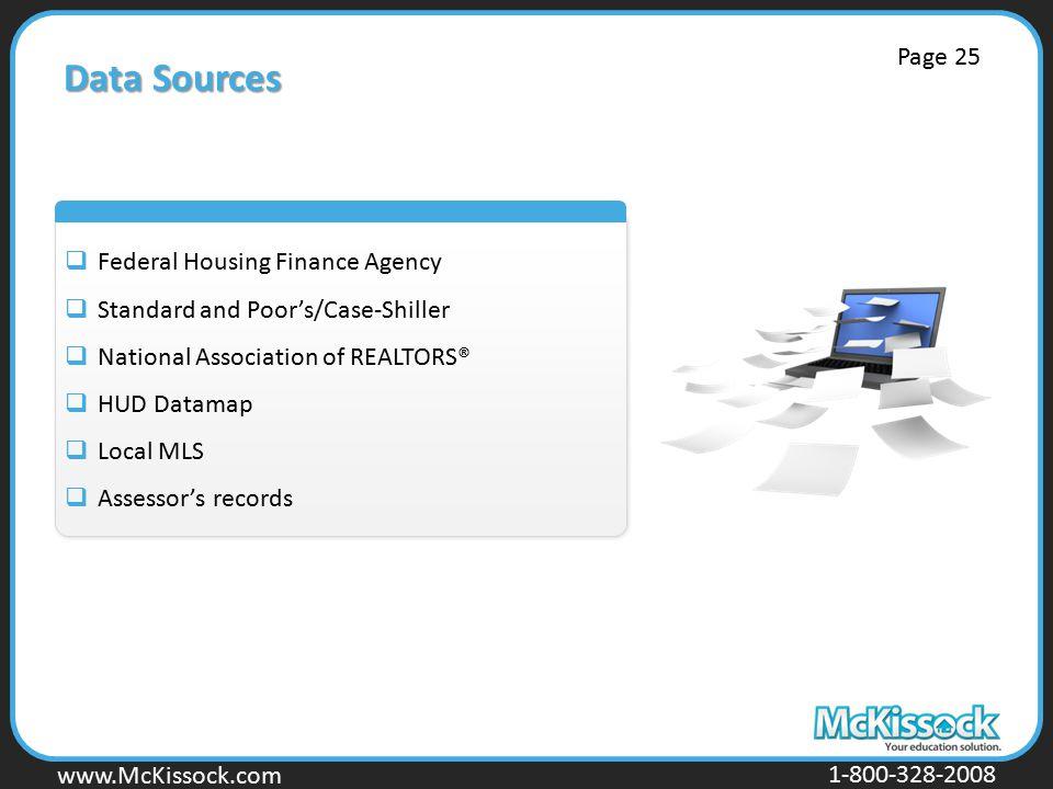 www.Mckissock.com www.McKissock.com 1-800-328-2008 Data Sources  Federal Housing Finance Agency  Standard and Poor's/Case-Shiller  National Association of REALTORS®  HUD Datamap  Local MLS  Assessor's records Page 25