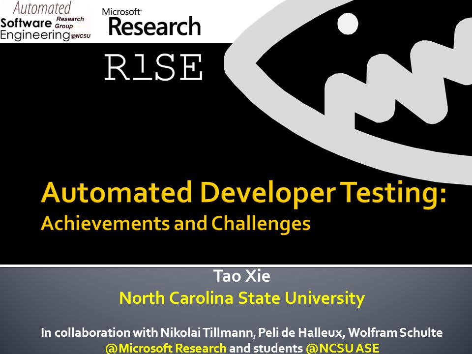 Tao Xie North Carolina State University In collaboration with Nikolai Tillmann, Peli de Halleux, Wolfram Schulte @Microsoft Research and students @NCSU ASE