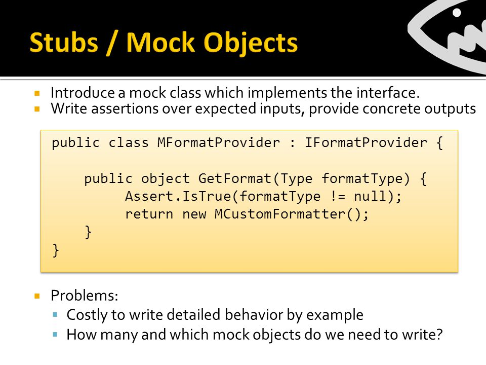  Introduce a mock class which implements the interface.