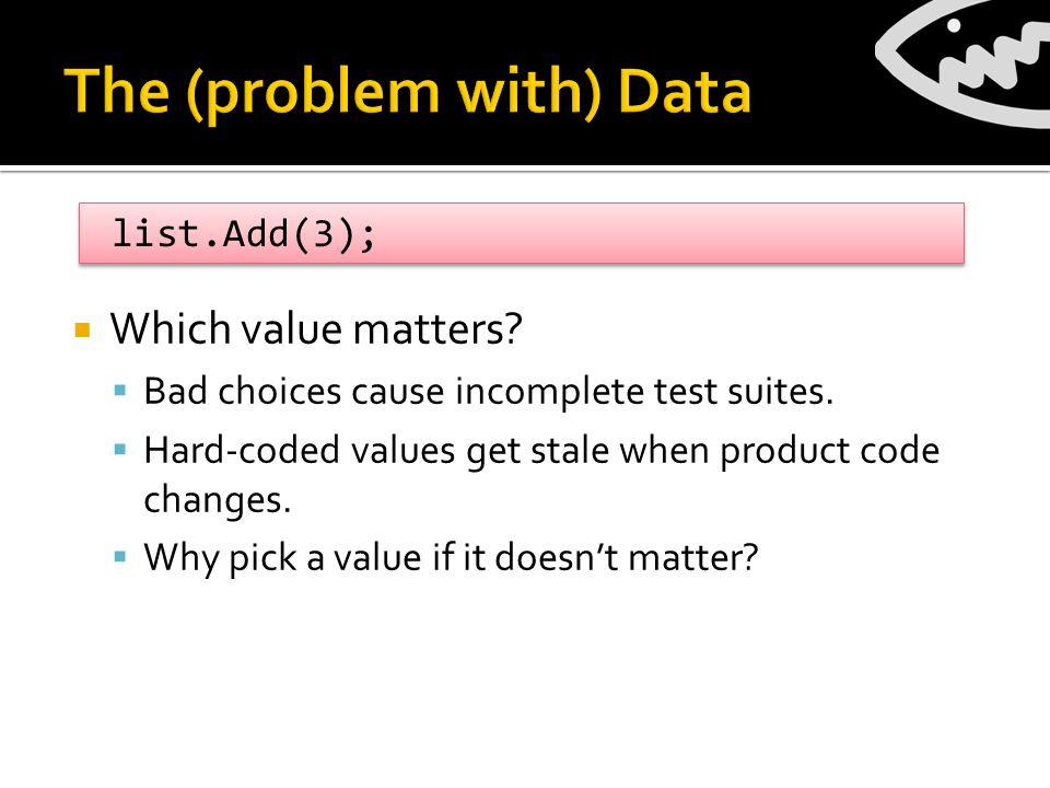  Which value matters.  Bad choices cause incomplete test suites.