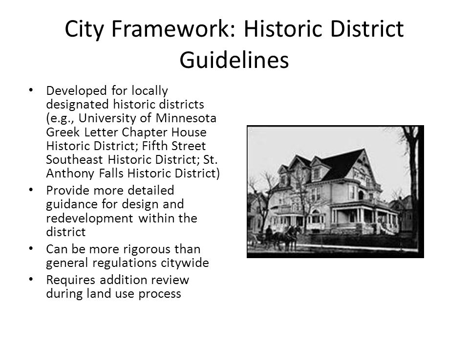City Framework: Historic District Guidelines Developed for locally designated historic districts (e.g., University of Minnesota Greek Letter Chapter House Historic District; Fifth Street Southeast Historic District; St.