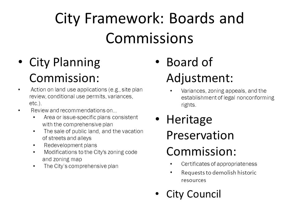 City Framework: Boards and Commissions City Planning Commission: Action on land use applications (e.g., site plan review, conditional use permits, variances, etc.).