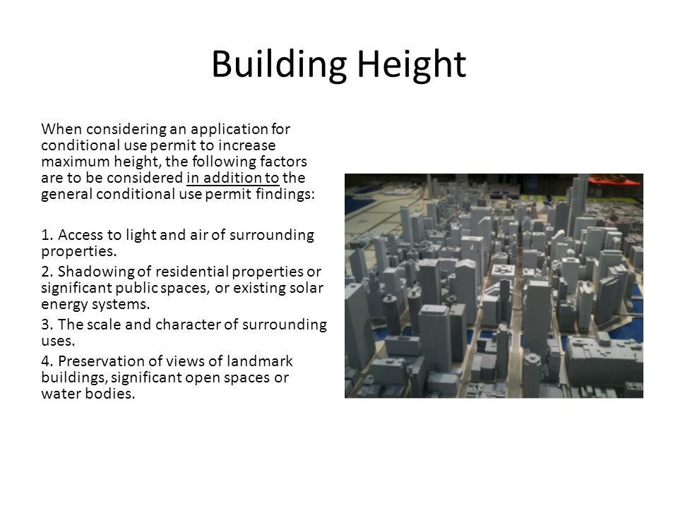 Building Height When considering an application for conditional use permit to increase maximum height, the following factors are to be considered in addition to the general conditional use permit findings: 1.