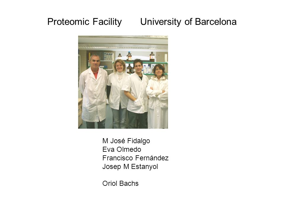 M José Fidalgo Eva Olmedo Francisco Fernández Josep M Estanyol Oriol Bachs Proteomic Facility University of Barcelona
