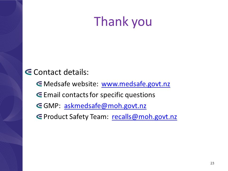 Thank you Contact details: Medsafe website: www.medsafe.govt.nzwww.medsafe.govt.nz Email contacts for specific questions GMP: askmedsafe@moh.govt.nzas