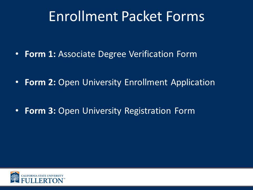 Enrollment Packet Forms Form 1: Associate Degree Verification Form Form 2: Open University Enrollment Application Form 3: Open University Registration Form