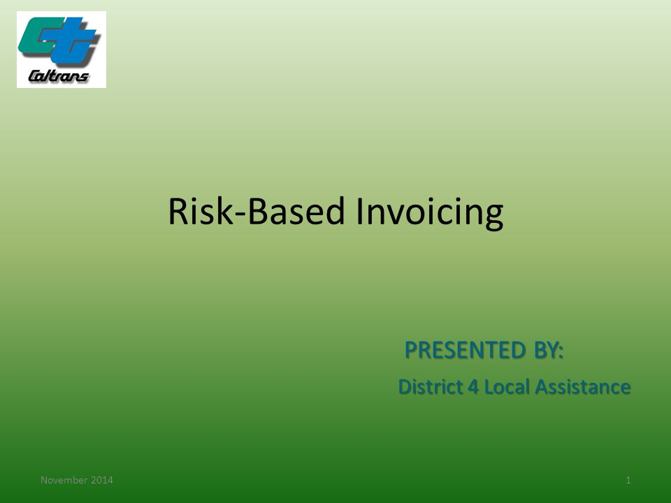 Risk-Based Invoicing November 20141 PRESENTED BY: District 4 Local Assistance