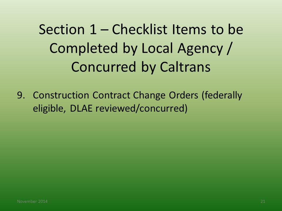 Section 1 – Checklist Items to be Completed by Local Agency / Concurred by Caltrans 9.Construction Contract Change Orders (federally eligible, DLAE re