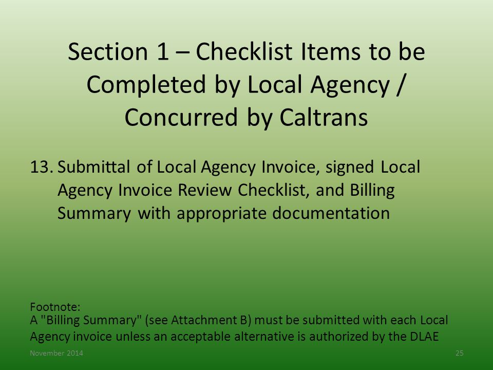 Section 1 – Checklist Items to be Completed by Local Agency / Concurred by Caltrans 13.Submittal of Local Agency Invoice, signed Local Agency Invoice