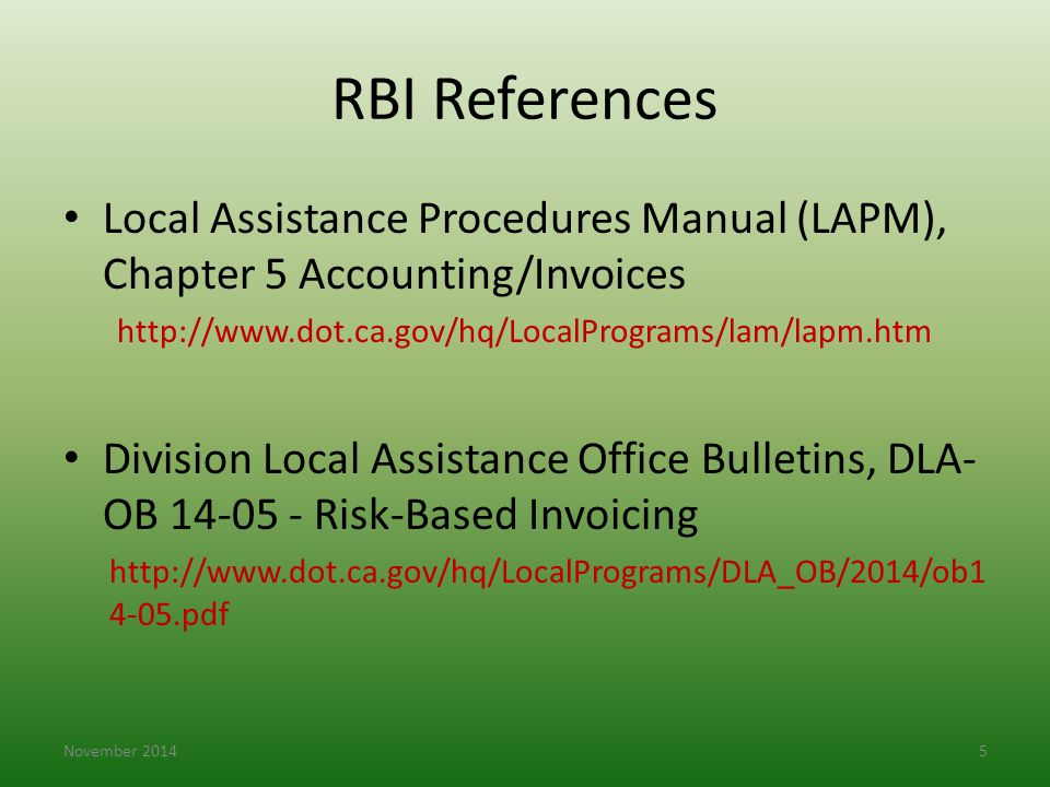RBI References Local Assistance Procedures Manual (LAPM), Chapter 5 Accounting/Invoices http://www.dot.ca.gov/hq/LocalPrograms/lam/lapm.htm Division L