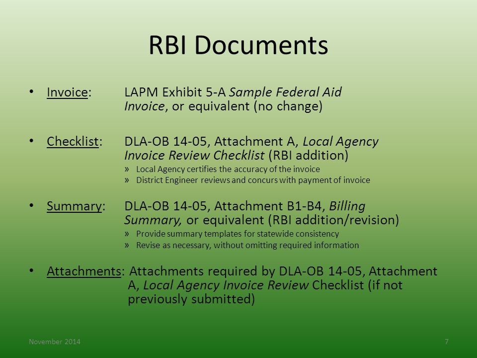 RBI Documents Invoice: LAPM Exhibit 5-A Sample Federal Aid Invoice, or equivalent (no change) Checklist: DLA-OB 14-05, Attachment A, Local Agency Invo