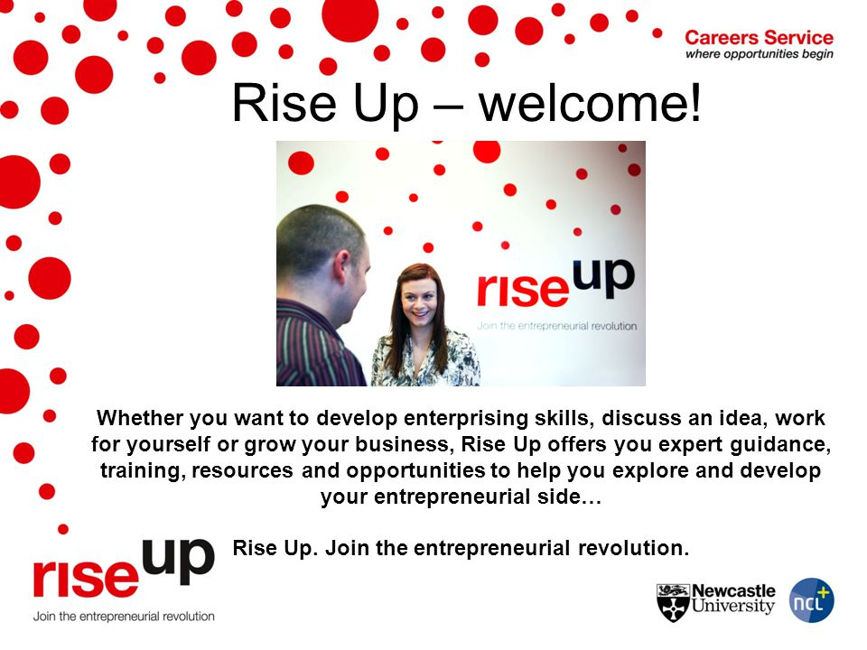 Rise Up – welcome! Whether you want to develop enterprising skills, discuss an idea, work for yourself or grow your business, Rise Up offers you exper
