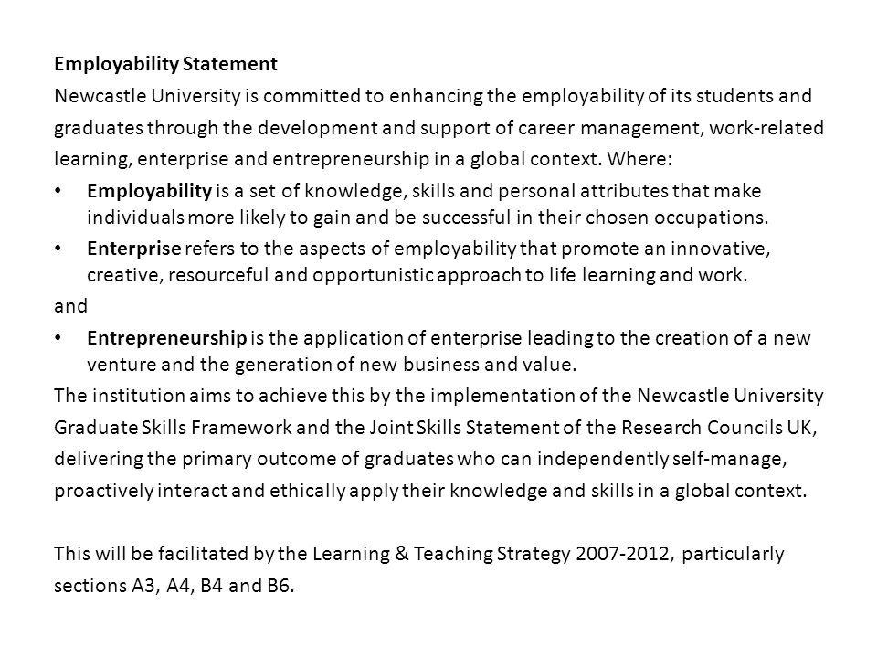 Employability Statement Newcastle University is committed to enhancing the employability of its students and graduates through the development and sup