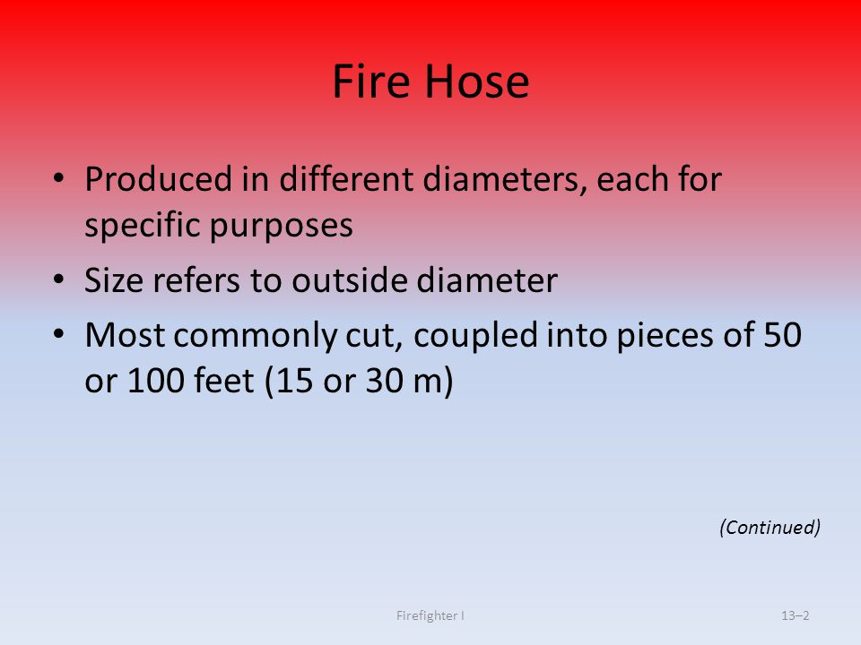 Firefighter I13–63 Hose Loading Guidelines Load large-diameter hose with all couplings near front of bed Do not pack too tightly; should permit gloved hand between folds
