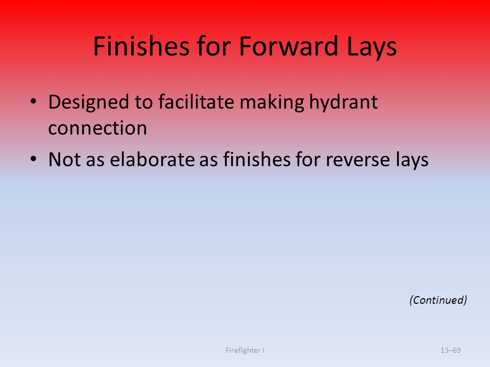 Firefighter I13–69 Finishes for Forward Lays Designed to facilitate making hydrant connection Not as elaborate as finishes for reverse lays (Continued